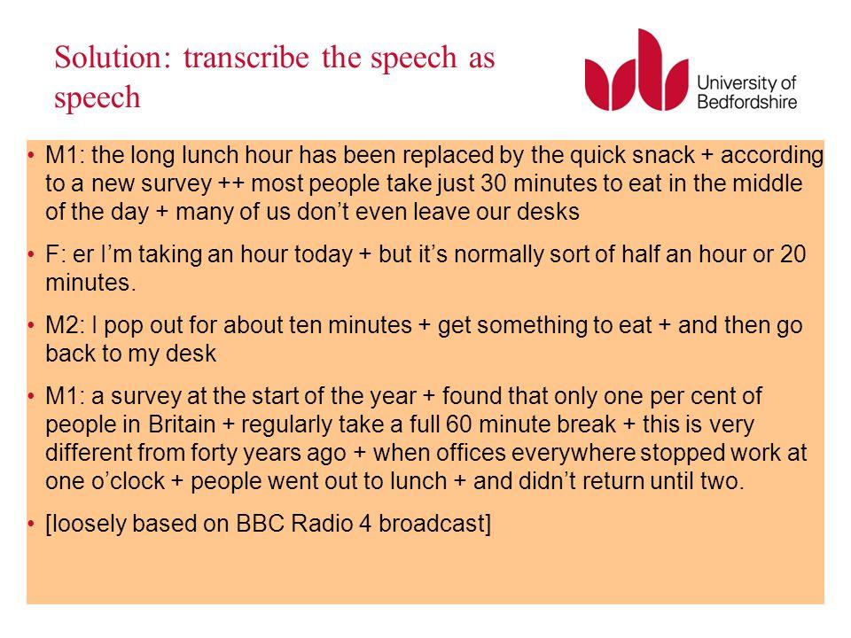 Solution: transcribe the speech as speech