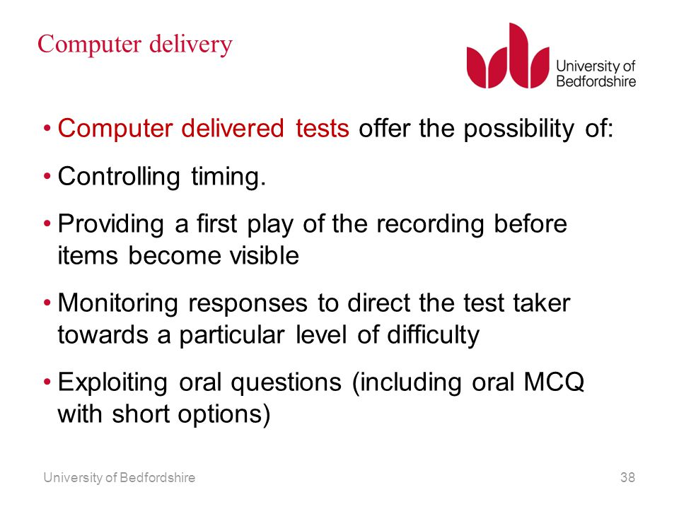 Computer delivered tests offer the possibility of: Controlling timing.