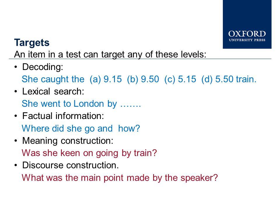 Targets An item in a test can target any of these levels: Decoding: