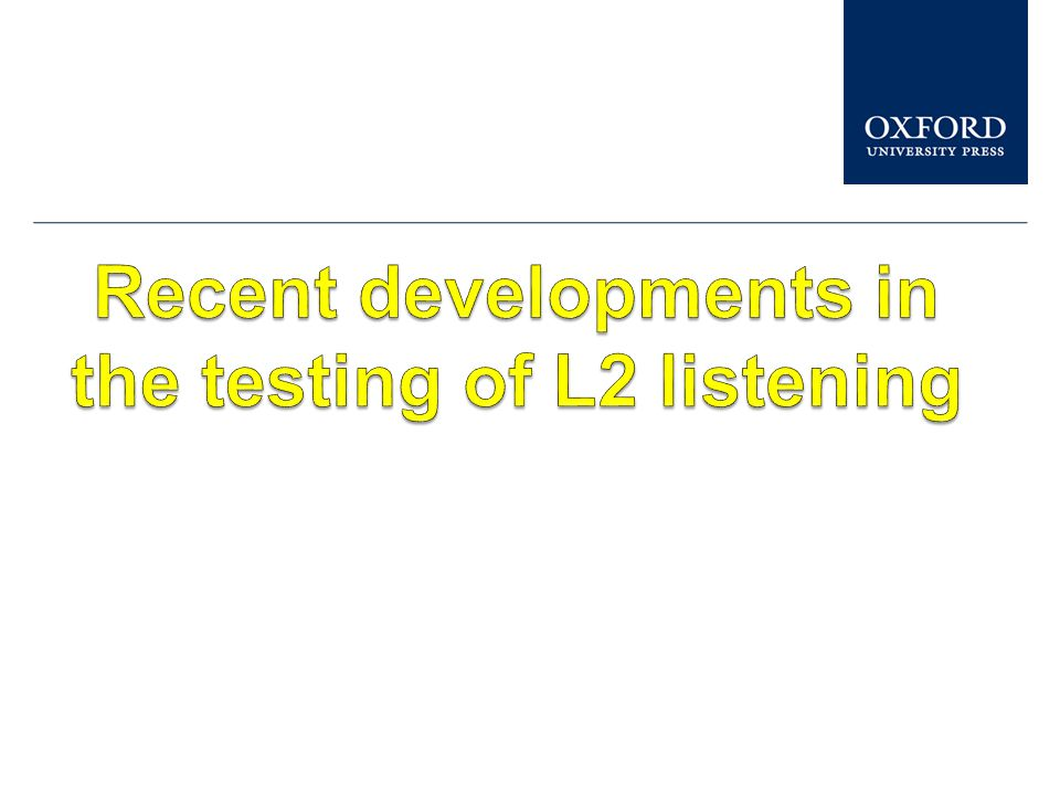 Recent developments in the testing of L2 listening