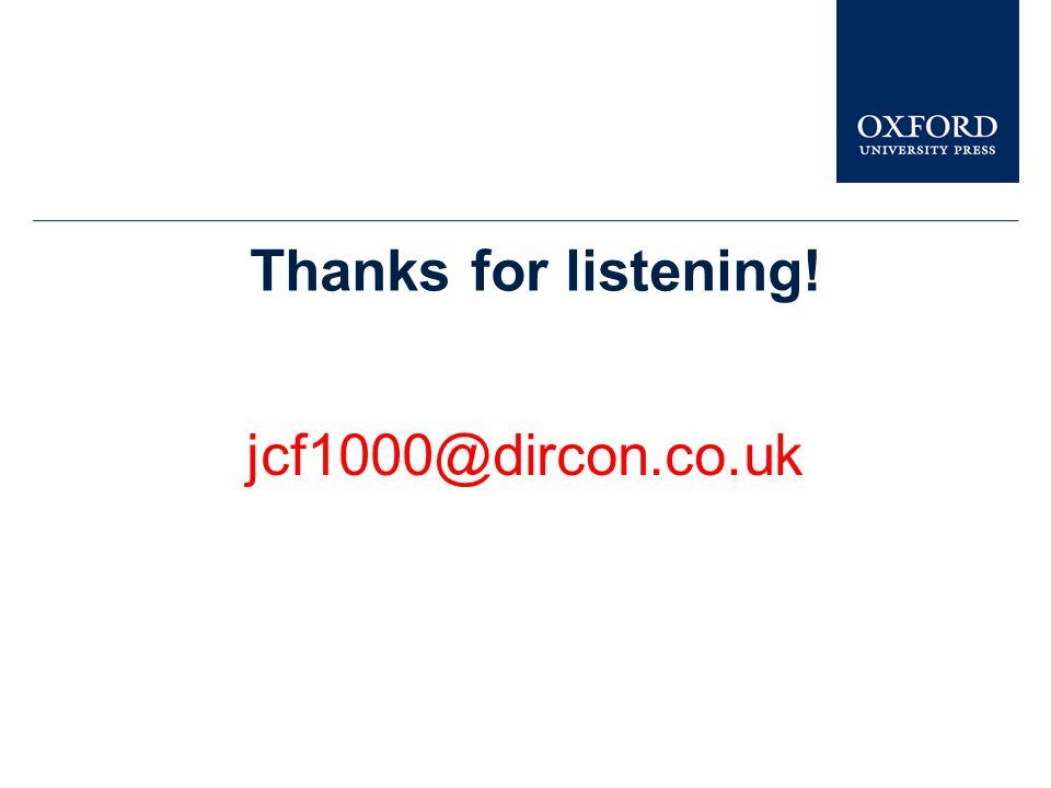 Thanks for listening! jcf1000@dircon.co.uk