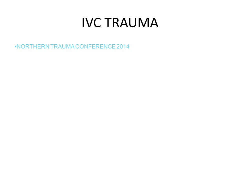 IVC TRAUMA NORTHERN TRAUMA CONFERENCE 2014
