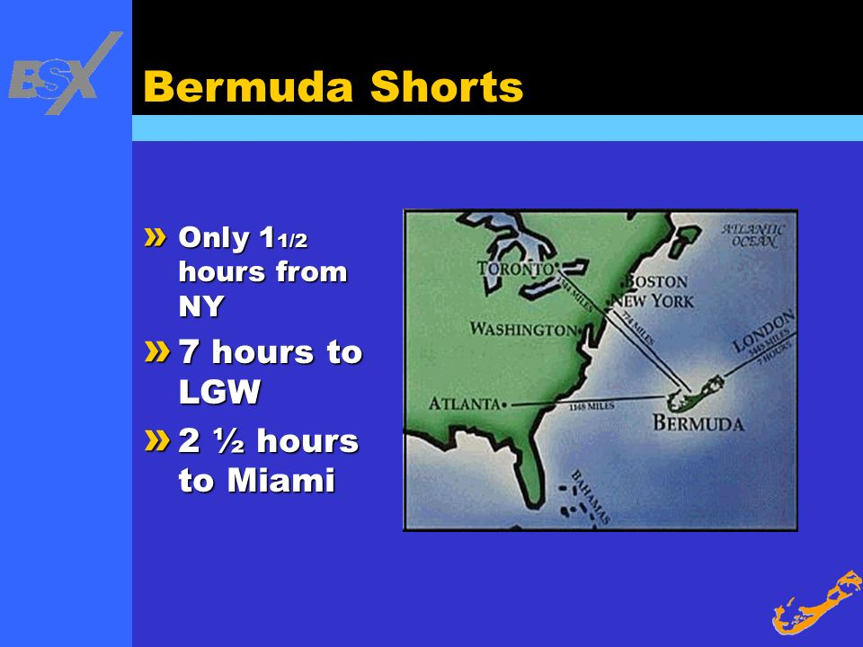 Bermuda Shorts 7 hours to LGW 2 ½ hours to Miami