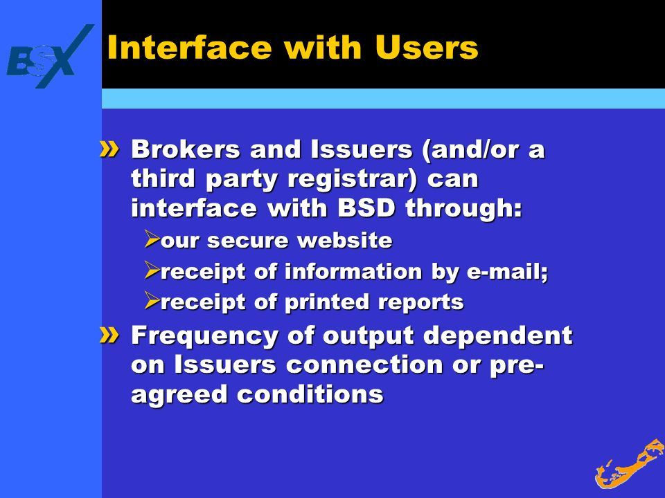 Interface with Users Brokers and Issuers (and/or a third party registrar) can interface with BSD through: