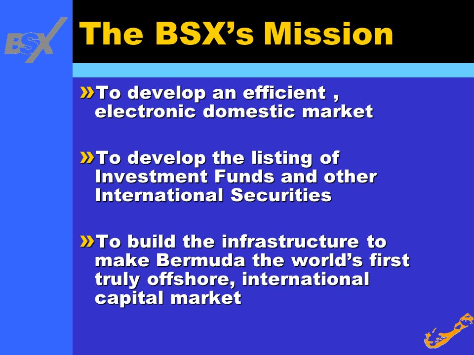 The BSX's Mission To develop an efficient , electronic domestic market