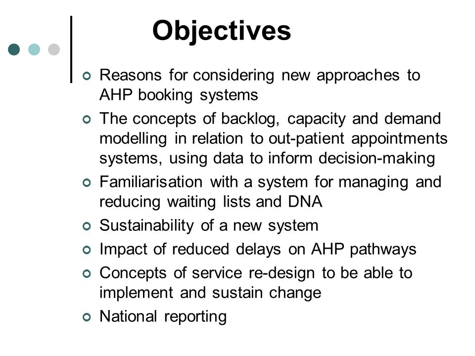 Objectives Reasons for considering new approaches to AHP booking systems.