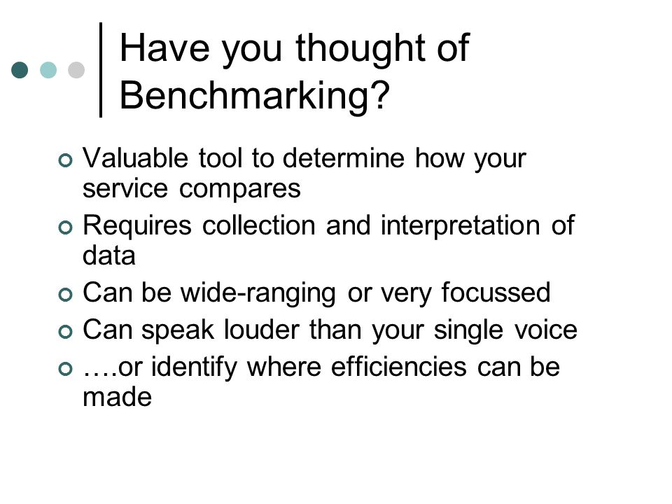 Have you thought of Benchmarking