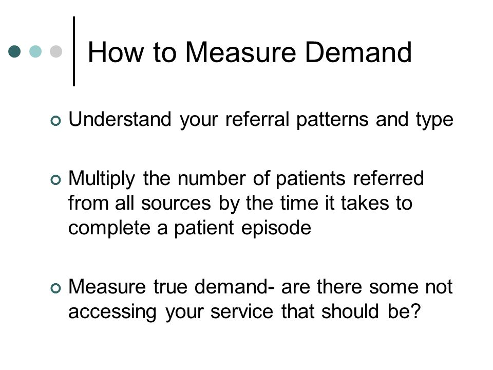How to Measure Demand Understand your referral patterns and type