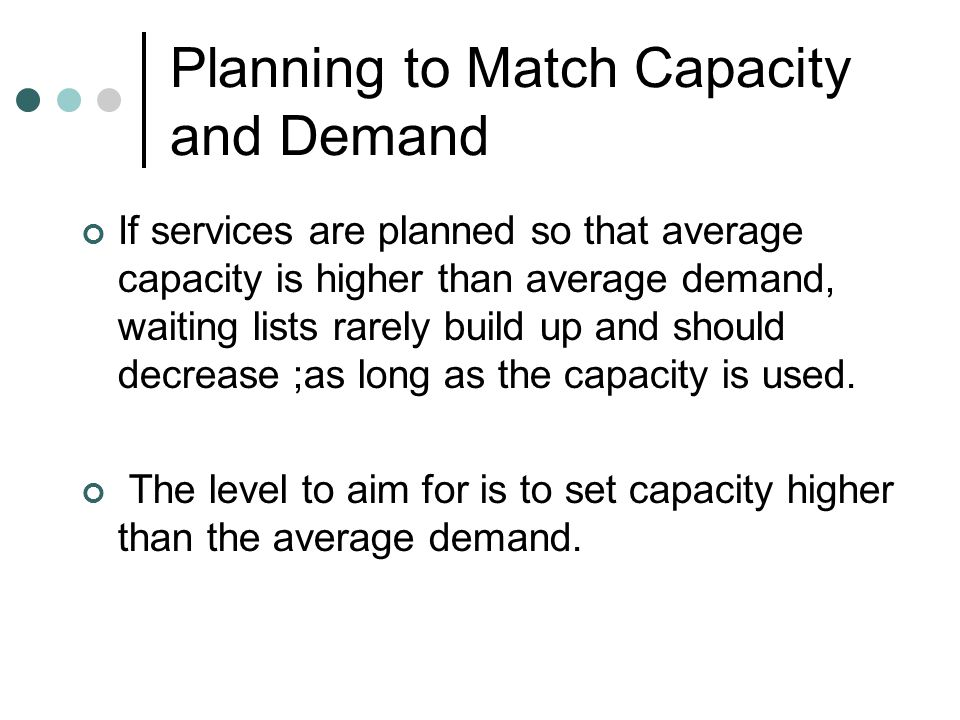 Planning to Match Capacity and Demand