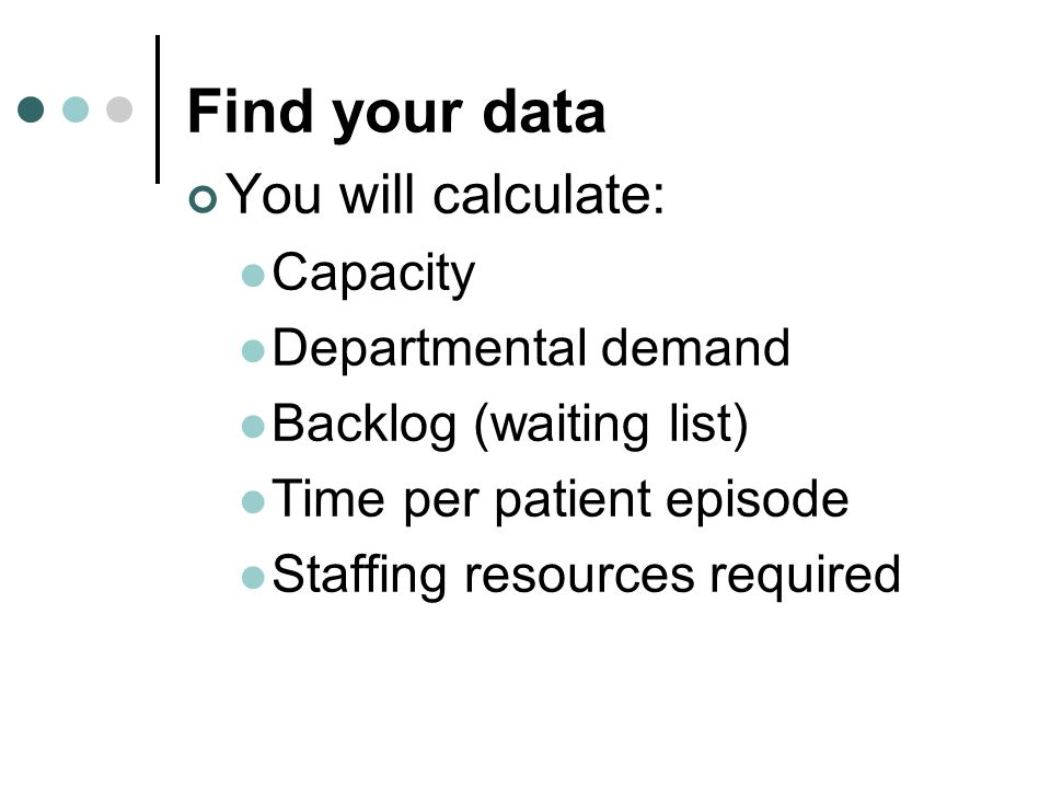 Find your data You will calculate: Capacity Departmental demand