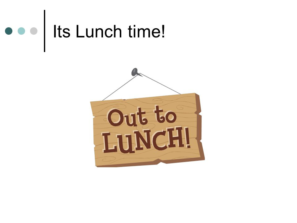 Its Lunch time!