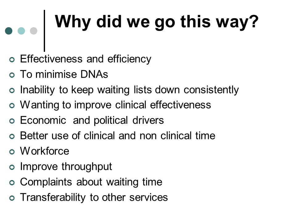 Why did we go this way Effectiveness and efficiency To minimise DNAs