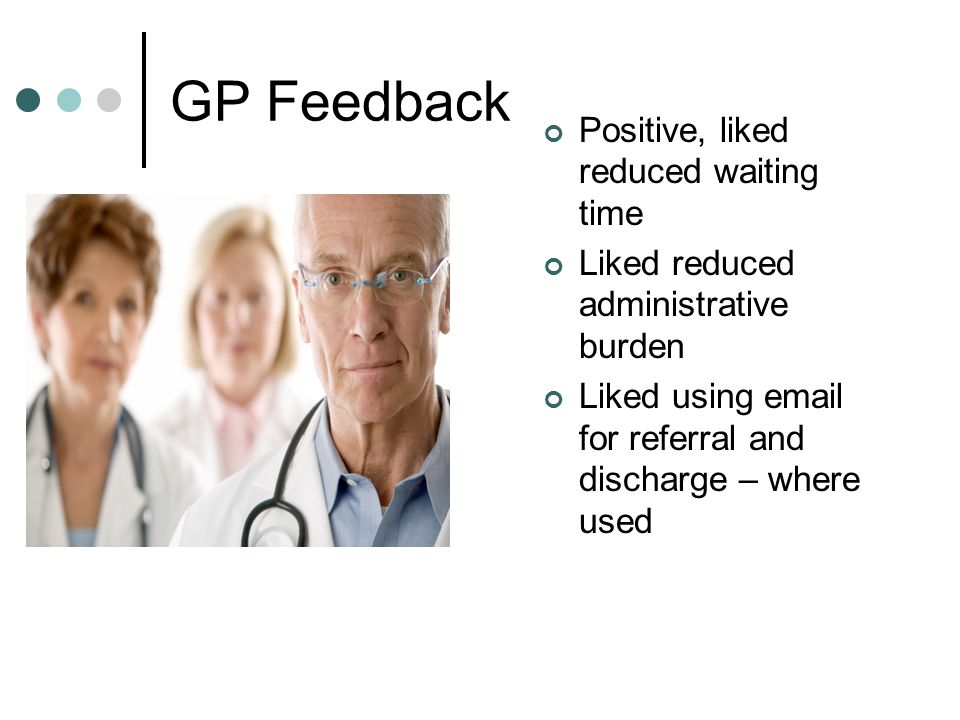 GP Feedback Positive, liked reduced waiting time