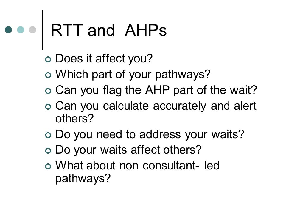 RTT and AHPs Does it affect you Which part of your pathways