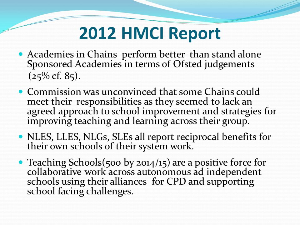 2012 HMCI Report Academies in Chains perform better than stand alone Sponsored Academies in terms of Ofsted judgements.
