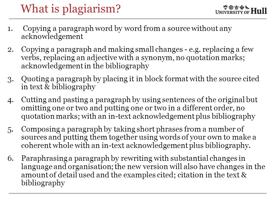 What is plagiarism Copying a paragraph word by word from a source without any acknowledgement.