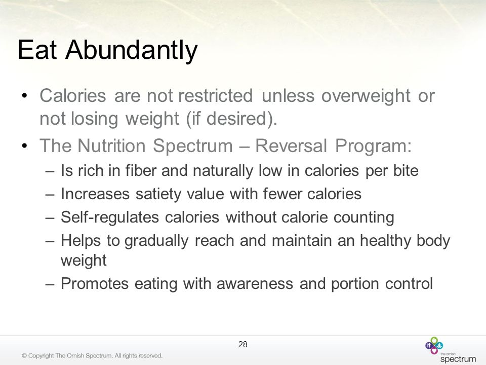 Eat Abundantly Calories are not restricted unless overweight or not losing weight (if desired). The Nutrition Spectrum – Reversal Program: