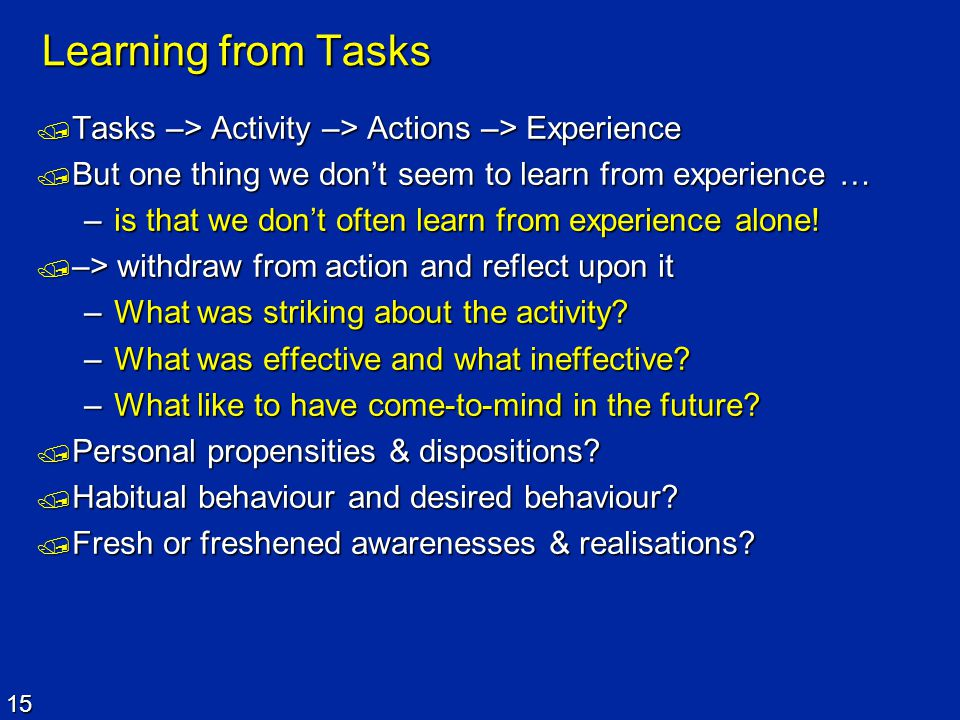 Learning from Tasks Tasks –> Activity –> Actions –> Experience. But one thing we don't seem to learn from experience …