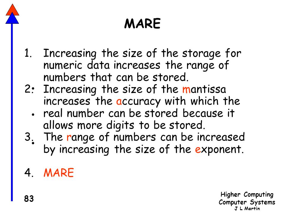 MARE Increasing the size of the storage for numeric data increases the range of numbers that can be stored.