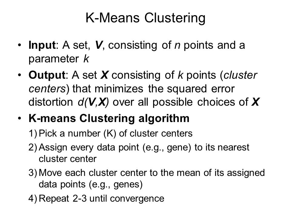 K-Means Clustering Input: A set, V, consisting of n points and a parameter k.