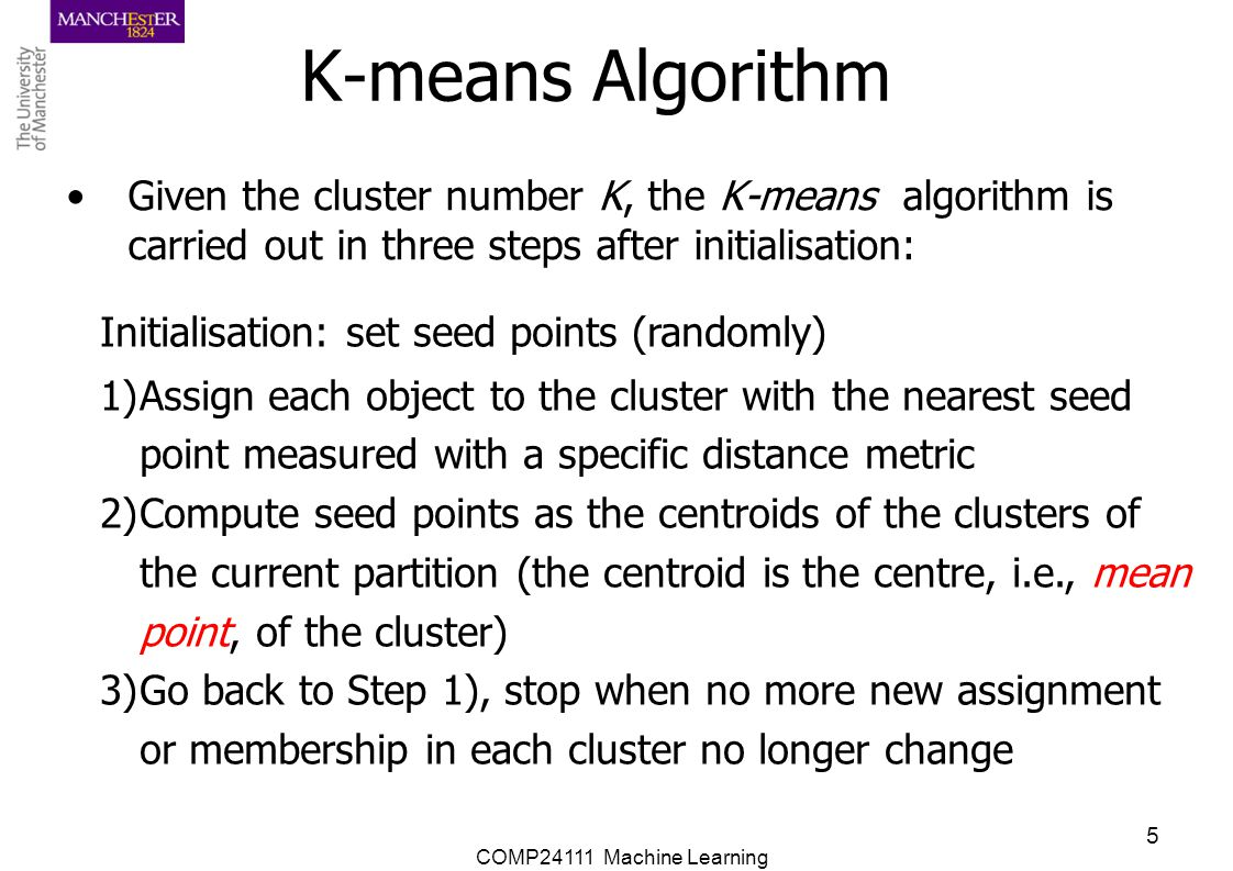 K-means Algorithm Given the cluster number K, the K-means algorithm is carried out in three steps after initialisation: