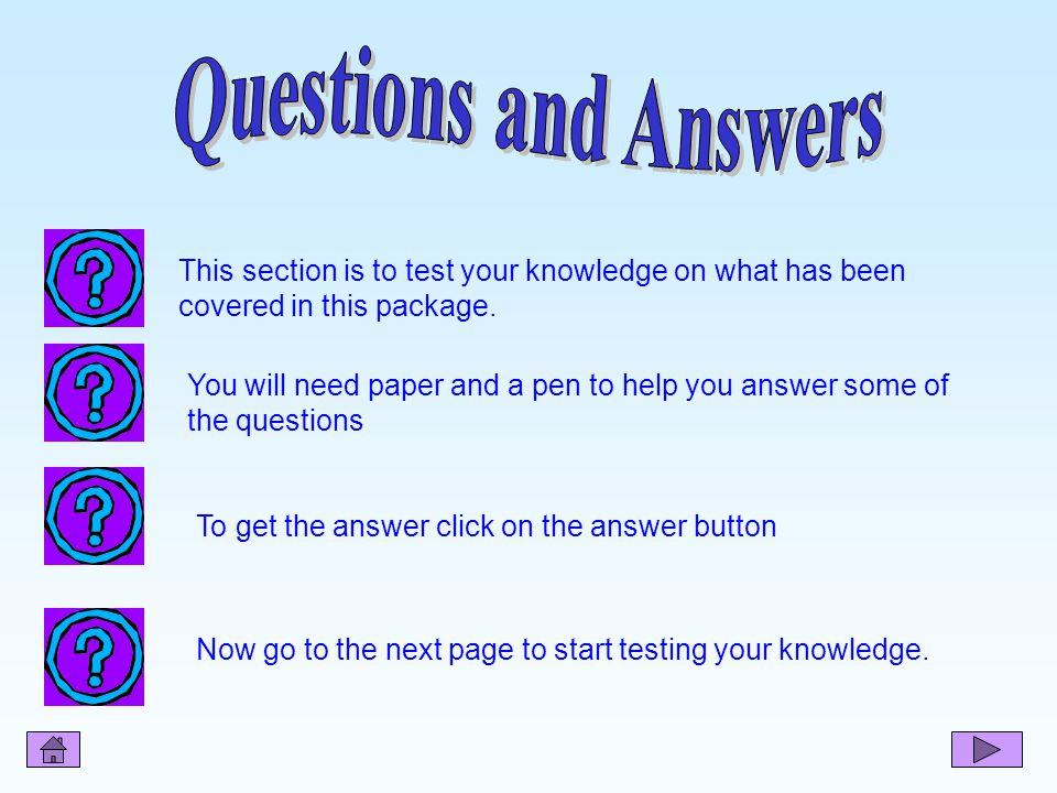 Questions and Answers This section is to test your knowledge on what has been covered in this package.