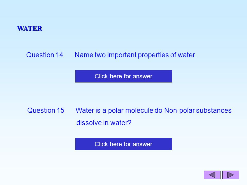 Question 14 Name two important properties of water.