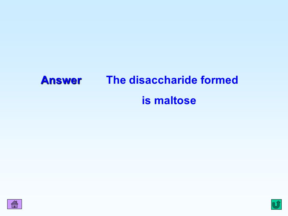 Answer The disaccharide formed is maltose