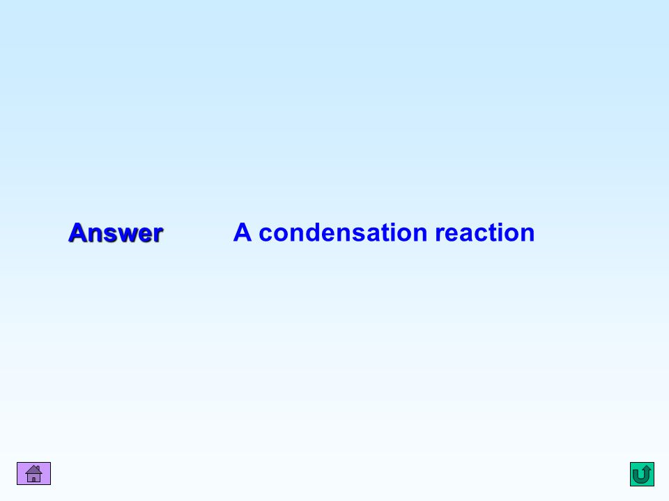 Answer A condensation reaction
