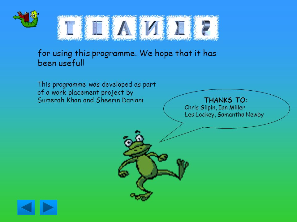 for using this programme. We hope that it has been useful!