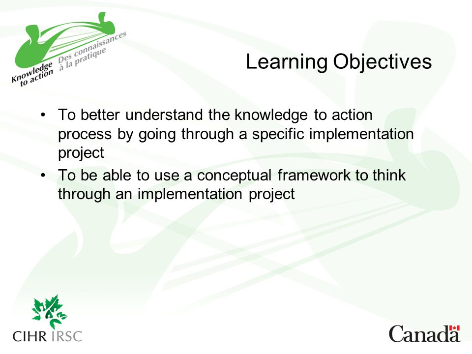 Learning Objectives To better understand the knowledge to action process by going through a specific implementation project.