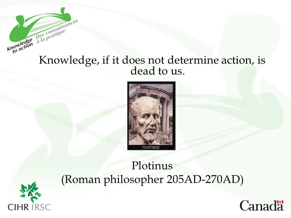 Knowledge, if it does not determine action, is dead to us.