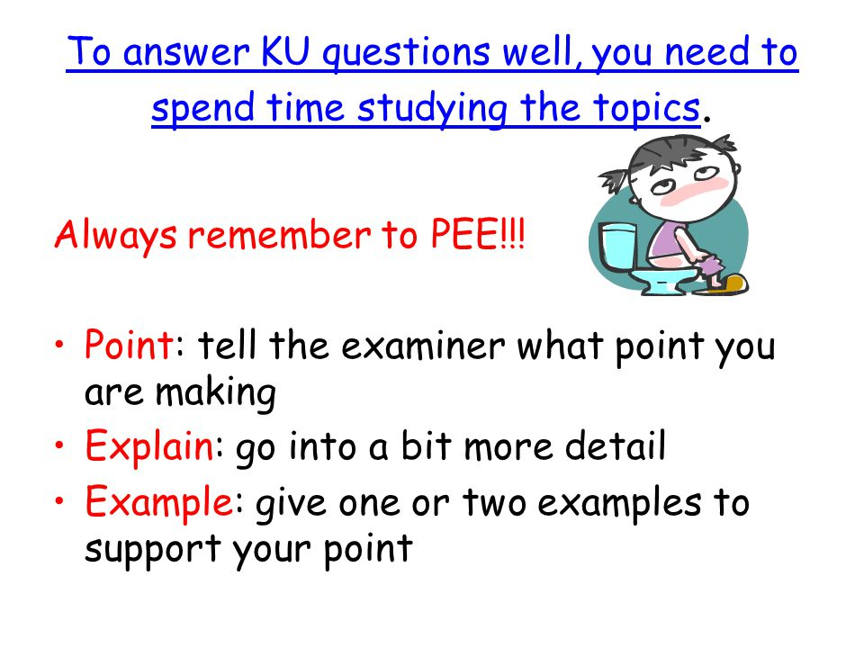 To answer KU questions well, you need to spend time studying the topics.