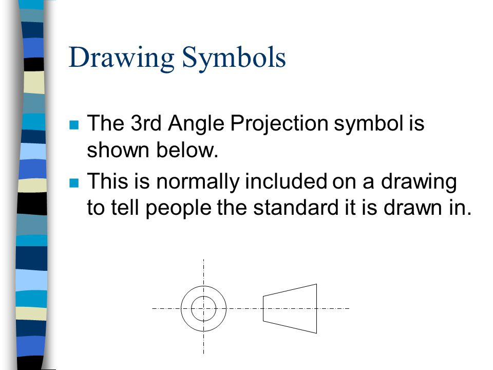 Drawing Symbols The 3rd Angle Projection symbol is shown below.