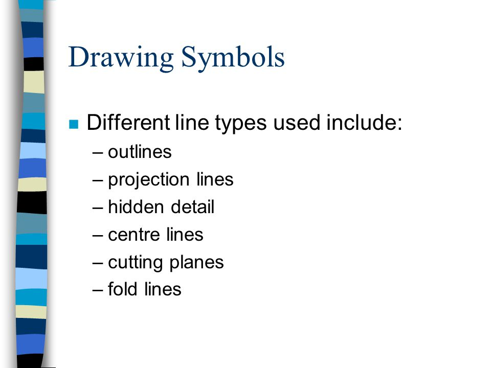 Drawing Symbols Different line types used include: outlines