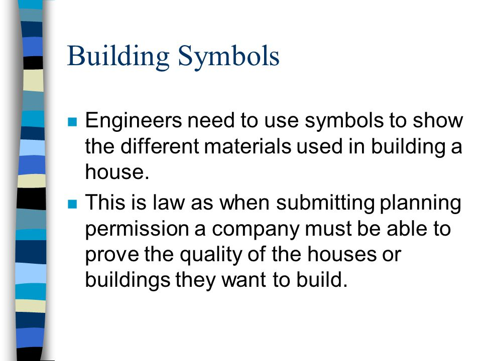 Building Symbols Engineers need to use symbols to show the different materials used in building a house.