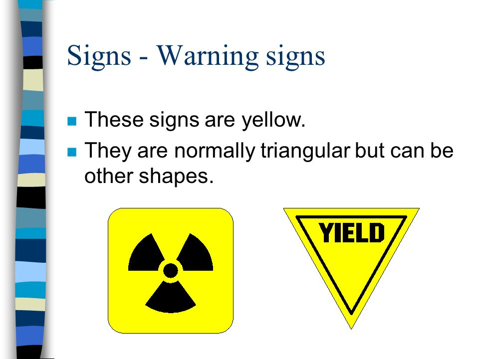 Signs - Warning signs These signs are yellow.