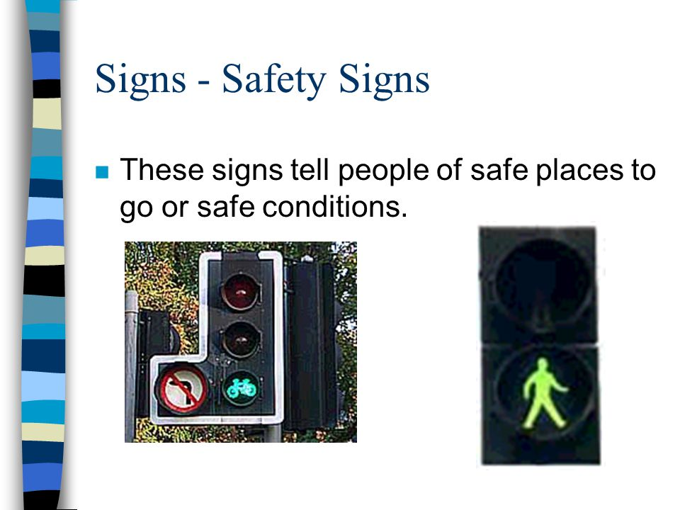 Signs - Safety Signs These signs tell people of safe places to go or safe conditions.