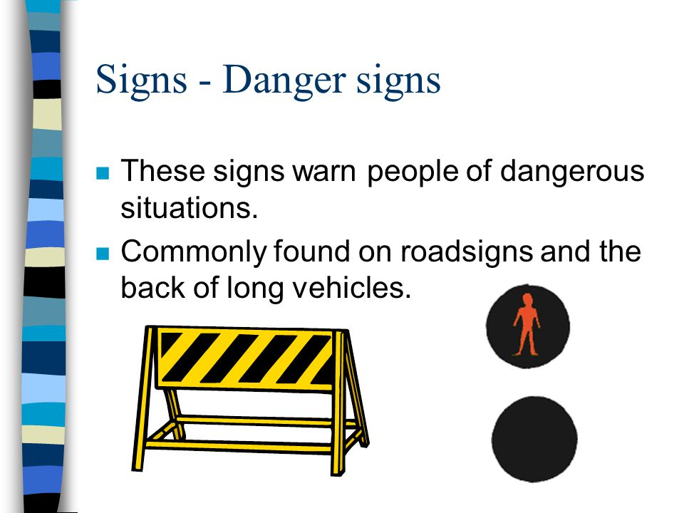 Signs - Danger signs These signs warn people of dangerous situations.