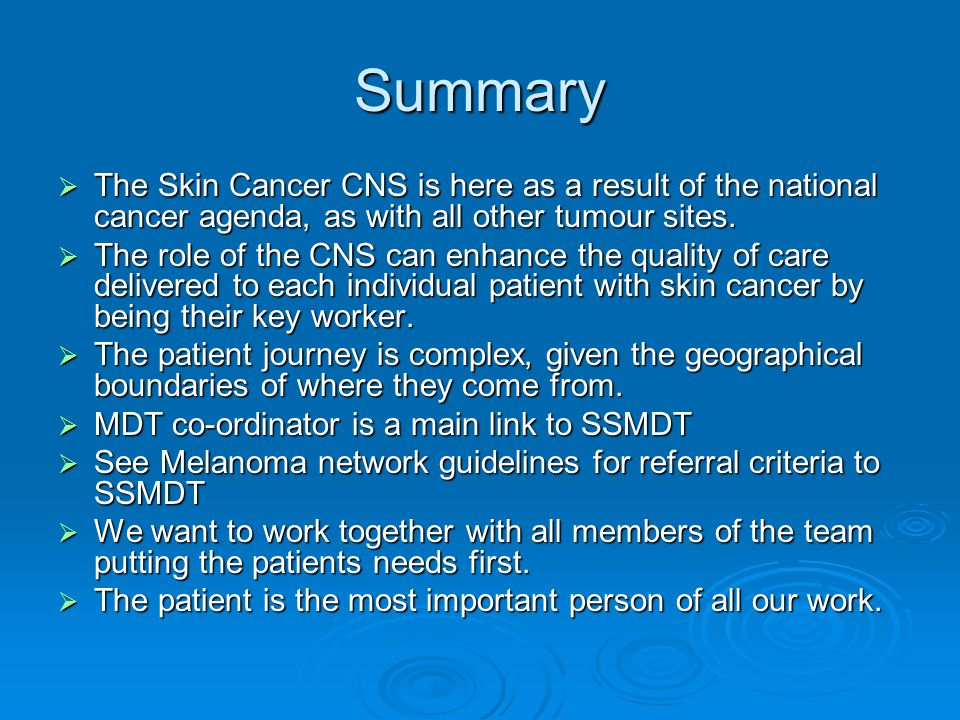 Summary The Skin Cancer CNS is here as a result of the national cancer agenda, as with all other tumour sites.