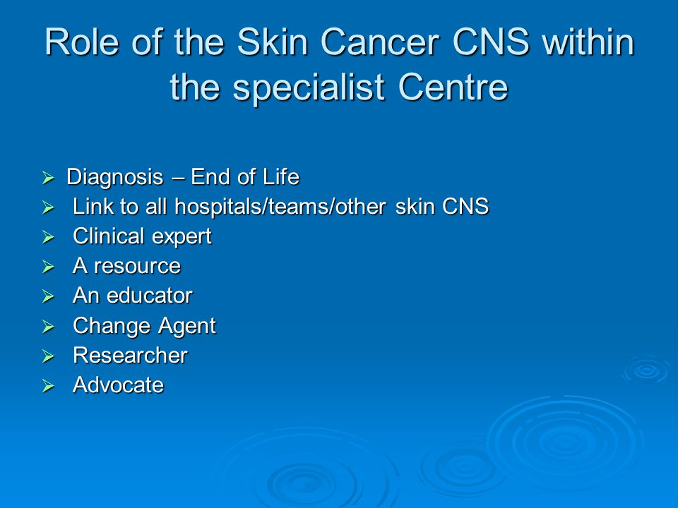 Role of the Skin Cancer CNS within the specialist Centre