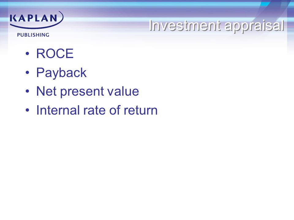 Investment appraisal ROCE Payback Net present value
