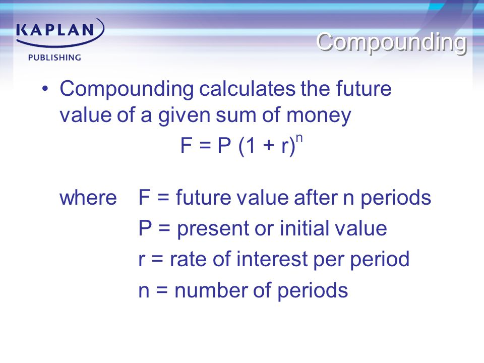 Compounding Compounding calculates the future value of a given sum of money. F = P (1 + r)n. where F = future value after n periods.