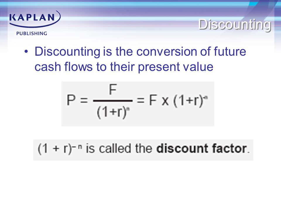 Discounting Discounting is the conversion of future cash flows to their present value