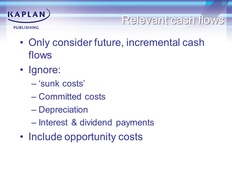 Relevant cash flows Only consider future, incremental cash flows