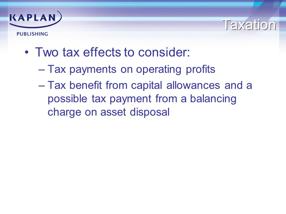 Taxation Two tax effects to consider: