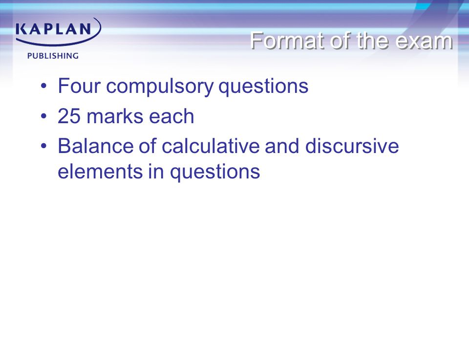 Format of the exam Four compulsory questions 25 marks each