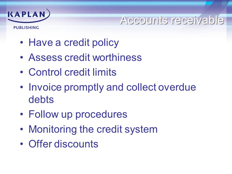 Accounts receivable Have a credit policy Assess credit worthiness