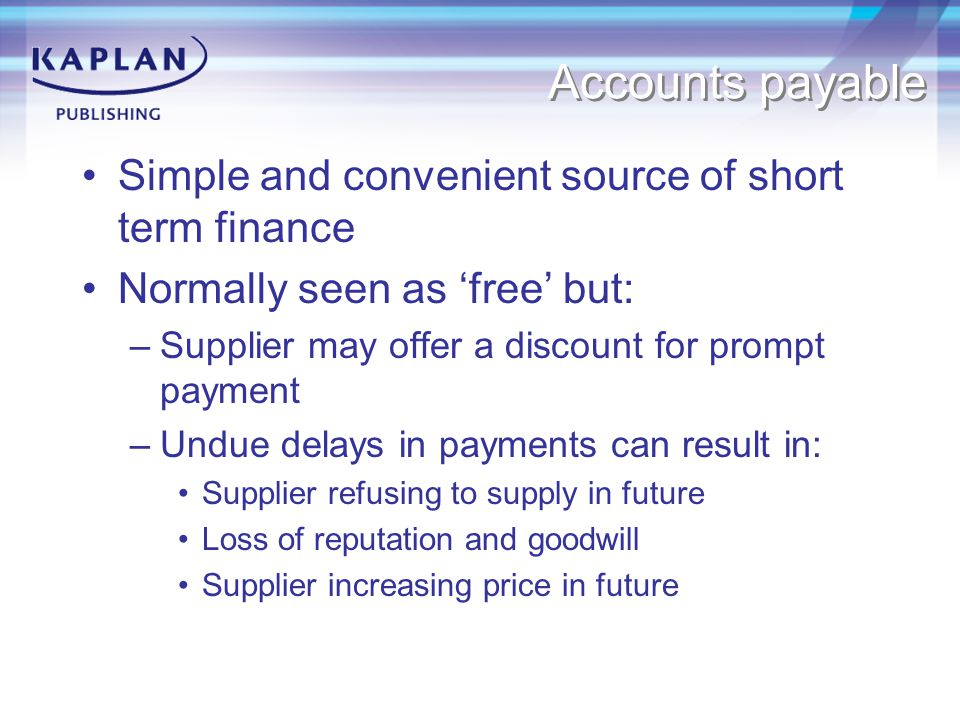 Accounts payable Simple and convenient source of short term finance