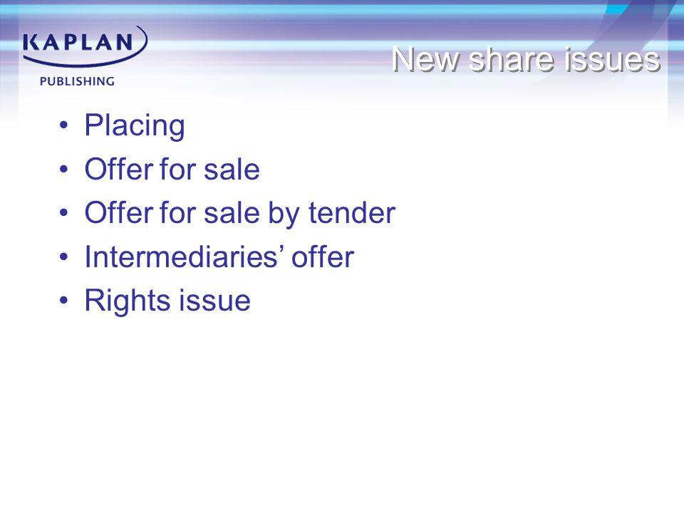 New share issues Placing Offer for sale Offer for sale by tender